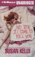 And Soon I'll Come to Kill You