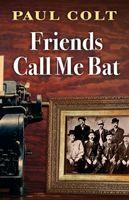 Friends Call Me Bat