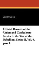 Official Records of the Union and Confederate Navies in the War of the Rebellion, Series II, Vol. 3, Part 1