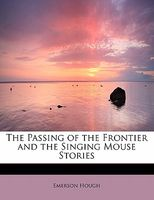 Passing of the Frontier and the Singing Mouse Stories