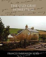 The Old Gray Homestead / Sylvia Carey