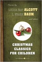 Christmas Classics for Children: Stories by Louisa May Alcott, L. Frank Baum, and others