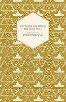 The Works of Henry Fielding; Vol I; A Journey from This World to the Next and Avoyage to Lisbon
