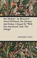 Pan Michael - An Historical Novel Of Poland, The Ukraine, And Turkey