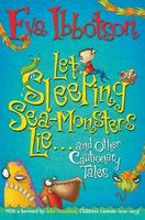 Let Sleeping Sea-Monsters Lie... and Other Cautionary Tales