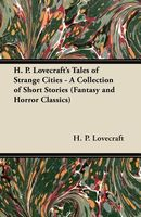 H. P. Lovecraft's Tales of Strange Cities - A Collection of Short Stories