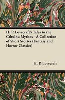 H. P. Lovecraft's Tales in the Cthulhu Mythos - A Collection of Short Stories