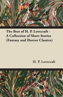 The Best of H. P. Lovecraft - A Collection of Short Stories