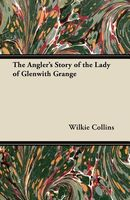 The Angler's Story of the Lady of Glenwith Grange