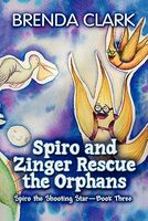 Spiro and Zinger Rescue the Orphans: Spiro the Shooting Star - Book Three