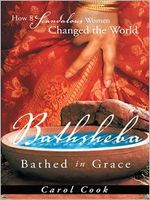 BATHSHEBA Bathed in Grace: How 8 Scandalous Women Changed the World