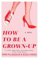 How to Be a Grown-Up by Emma McLaughlin; Nicola Kraus