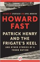 Patrick Henry and the Frigate's Keel: And Other Stories of a Young Nation