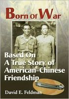 Born Of War: Based On A True Story of American-Chinese Friendship