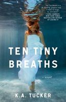 Ten Tiny Breaths by K.A. Tucker