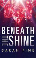 Beneath the Shine