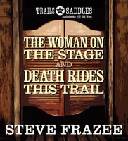 The Woman on the Stage and Death Rides This Trail
