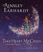 Take Heart, My Child by Ainsley Earhardt; Kathryn Cristaldi