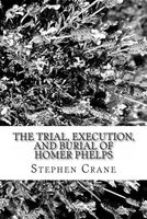 The Trial, Execution, and Burial of Homer Phelps