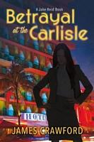 Betrayal At the Carlisle