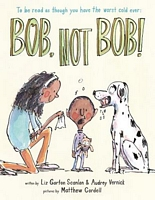 Bob, Not Bob!: *To Be Read as Though You Have the Worst Cold Ever