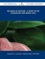 The Quest of the Four - A Story of the Comanches and Buena Vista
