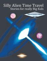 Silly Alien Time Travel Stories for Really Big Kids