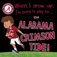 When I Grow Up, I'm Going to Play for the Alabama Crimson Tide