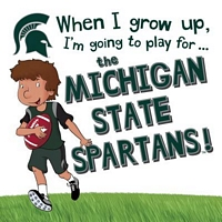 When I Grow Up, I'm Going to Play for the Michigan State Spartans
