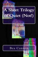 A Short Trilogy of Quiet (Not!)