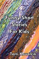 Funny Short Stories for Kids by Terri Kovalcik - FictionDB