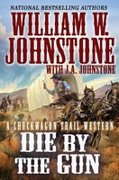 Die by the Gun by William W. Johnstone; J.A. Johnstone