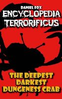 Encyclopedia Terrorificus: The Deepest, Darkest, Dungeness Crab