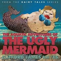 The Aquatic Adventures of The Ugly Mermaid
