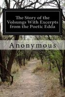The Story of the Volsungs with Excerpts from the Poetic Edda