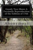 Goody Two-Shoes a Facsimile Reproduction of the Edition of 1766