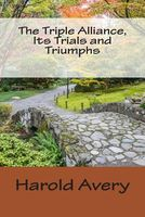The Triple Alliance, Its Trials and Triumphs
