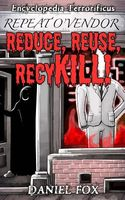 Encyclopedia Terrorificus: Reduce, Reuse, Recykill!