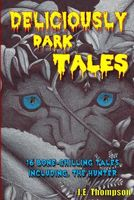 Deliciously Dark Tales: 16 Bone Chilling Tales, Including the Hunter