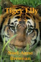 Tiger Lily by Noel-Anne Brennan