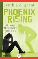 Phoenix Rising: Or, How to Survive Your Life