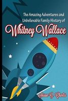 The Amazing Adventures and Unbelievable Family History of Whitney Wallace