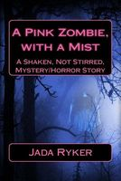 A Pink Zombie, with a Mist