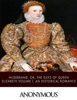 Hildebrand, Or, the Days of Queen Elizabeth Volume I