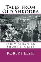 Tales from Old Shkodra: Early Albanian Short Stories