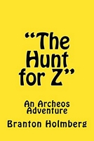 The Hunt for Z; An Archeo's Adventure