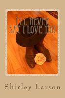 I'll Never Say I Love You