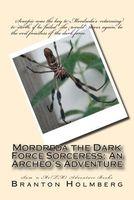 Mordreda the Dark Force Sorceress; An Archeo's Adventure