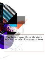 The Things That Make Me Weak and Strange Get Engineered Away