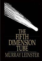 The Fifth Dimension Tube